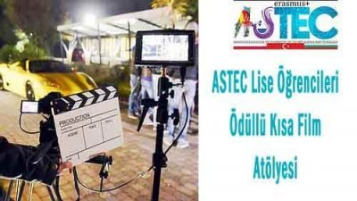 ASTEC Lise Öğrencileri Ödüllü Kısa Film Atölyesi